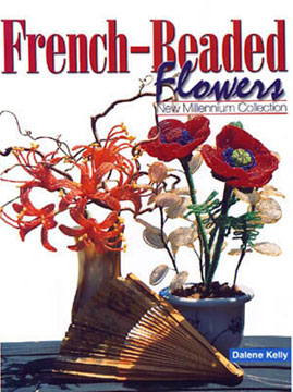 French-Beaded Flowers, New Millennium Collection - Dalene Kelly,